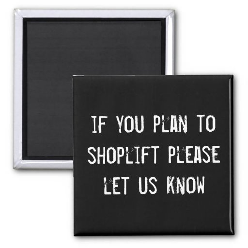 if you plan to shoplift please let us know 2 inch square magnet