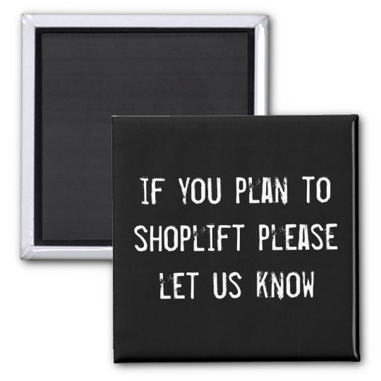 if you plan to shoplift please let us know magnet
