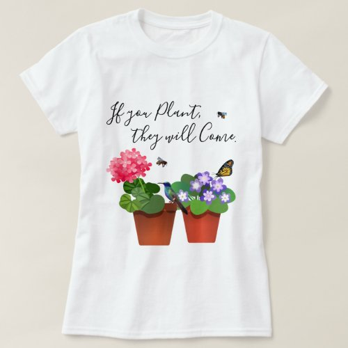If You Plant They Will Come Garden Quote Shirt