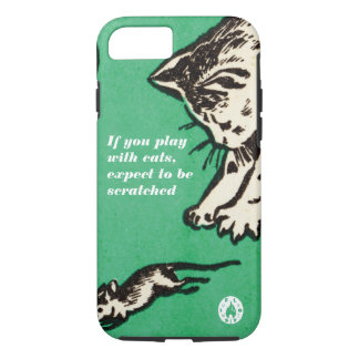 """""""If you play with cats, expect to be scratched"""" iPhone 7 Case"""