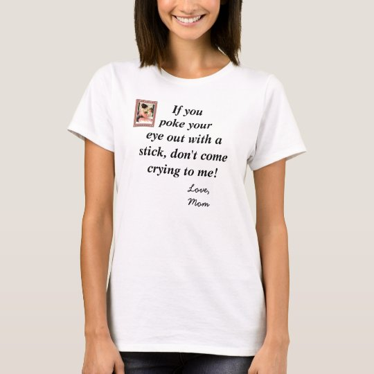 If you poke your eye out with a stick... T-Shirt