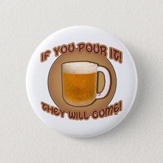 If you pour it, they will come! pinback button