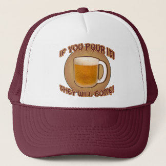 If you pour it, they will come! trucker hat