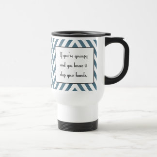 If you're grumpy and you know it 15 oz stainless steel travel mug