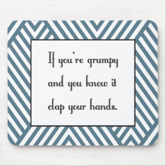 If you're grumpy and you know it mouse pad