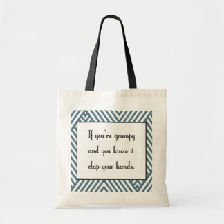 If you're grumpy and you know it tote bag