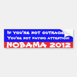 If you re not outraged bumper sticker