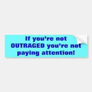 If youre not outraged youre not paying attention Vinyl Decal Bumper Wall Laptop Window Sticker 5