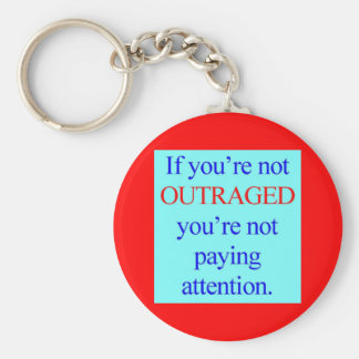 If you're not OUTRAGED you're not paying attention Basic Round Button Keychain