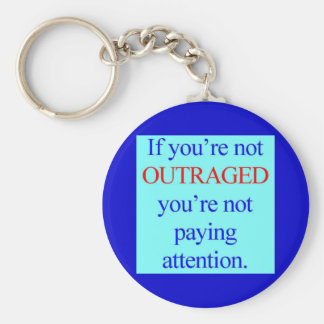If you're not OUTRAGED you're not paying attention Keychains