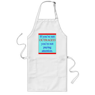 If you're not OUTRAGED you're not paying attention Long Apron