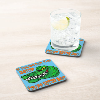 If You're Not The Gator You're Gator Bait Drink Coaster