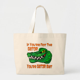 If You're Not The Gator You're Gator Bait Large Tote Bag