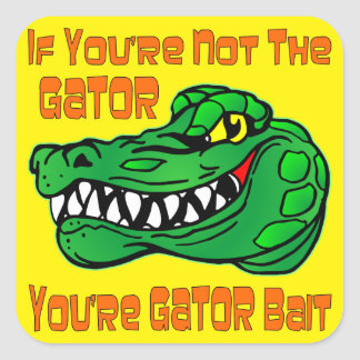 If You're Not The Gator You're Gator Bait Square Sticker