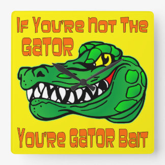 If You're Not The Gator You're Gator Bait Square Wall Clock