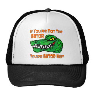 If You're Not The Gator You're Gator Bait Trucker Hat