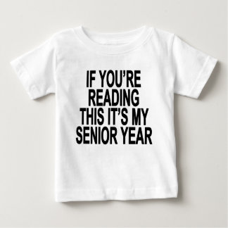 IF YOU'RE READING THIS IT'S MY SENIOR YEAR.png Baby T-Shirt