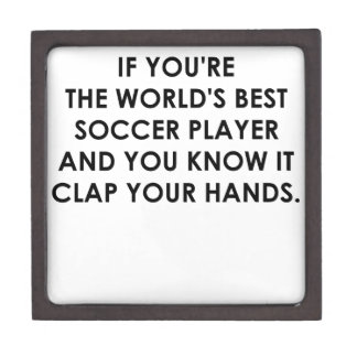IF YOU RE THE WORLDS BEST SOCCER PLAYER png Premium Keepsake Box