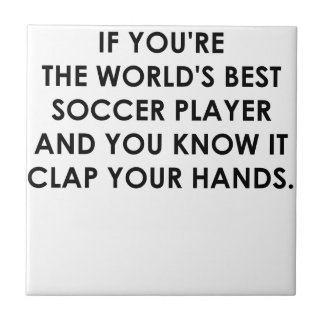 IF YOU RE THE WORLDS BEST SOCCER PLAYER png Ceramic Tiles