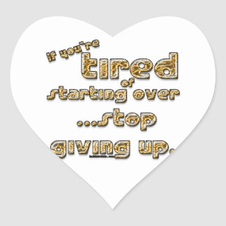 If you re tired of starting over heart sticker