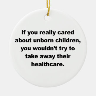 If you really cared about unborn children ceramic ornament