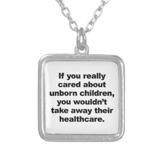 If You Really Cared About Unborn Children Silver Plated Necklace
