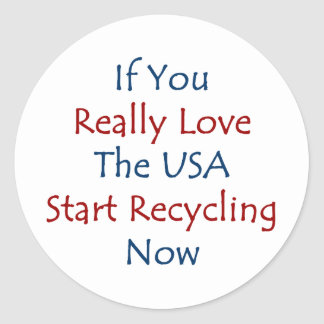 if you really love the usa start recycling now sticker