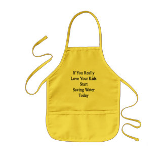 If You Really Love Your Kids Start Saving Water To Kids' Apron