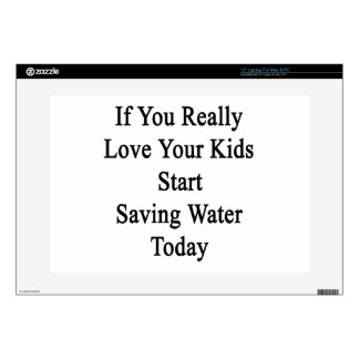If You Really Love Your Kids Start Saving Water To Laptop Decals