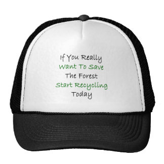 If You Really Want To Save The Forest Start Recycl Trucker Hat