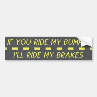 If You Ride My Bumper, I'll Ride My Brakes Car Bumper Sticker