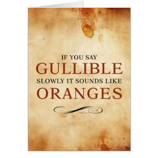 If you say Gullible slowly, it sounds like Oranges Card