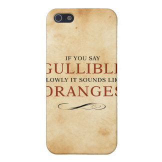 If you say Gullible slowly, it sounds like Oranges iPhone SE/5/5s Cover
