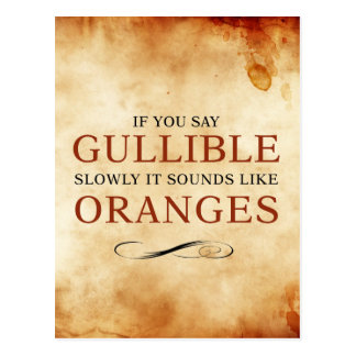 If you say Gullible slowly, it sounds like Oranges Postcard