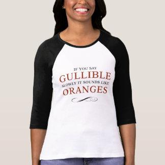 If you say Gullible slowly, it sounds like Oranges T-shirts