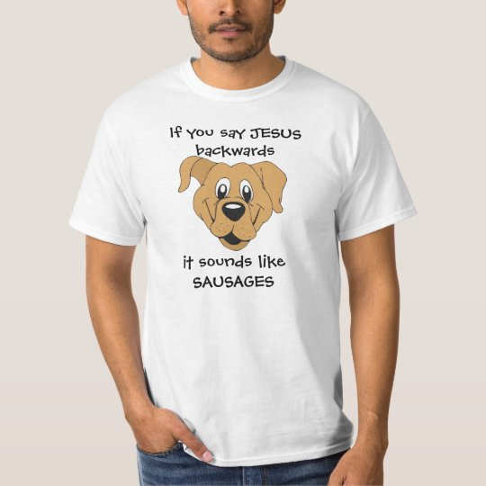 If you say JESUS backwards ..... T-Shirt