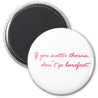 If you scatter thorns.... 2 inch round magnet