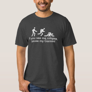 If you see me colapse, pause my Garmin! T Shirt