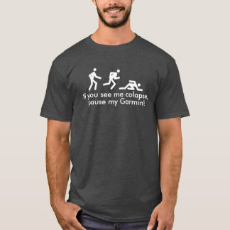 If you see me colapse, pause my Garmin! T-Shirt
