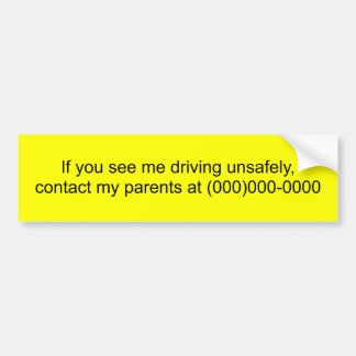 If you see me driving unsafely,contact my paren... bumper sticker