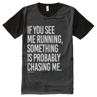If you see me running, something is probably chasi All-Over print t-shirt