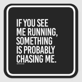 If you see me running, something is probably chasi square sticker