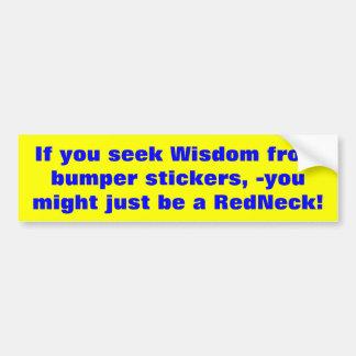 If you seek Wisdom from bumper stickers... Car Bumper Sticker