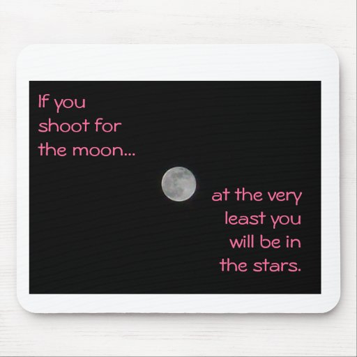 If you shoot for the moon... mouse pad