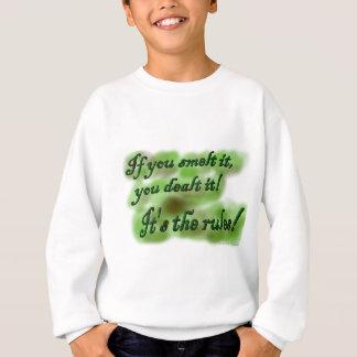 If you smelt it, you dealt it! It's the rules! Sweatshirt