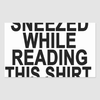 If You Sneezed While Reading This Shirt Bless You Rectangular Sticker