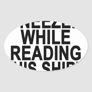 If You Sneezed While Reading This Shirt Bless You Oval Sticker