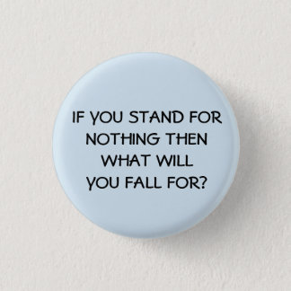If You Stand For Nothing Button