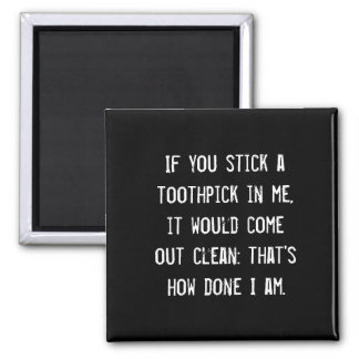 If you stick a toothpick in me, it would come o... 2 inch square magnet