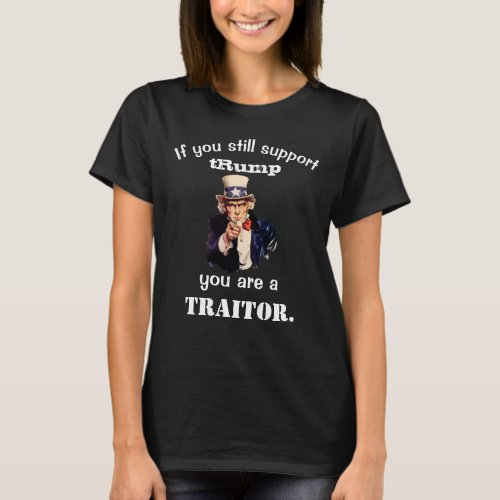 If you still support tRump you are a TRAITOR T_Shirt